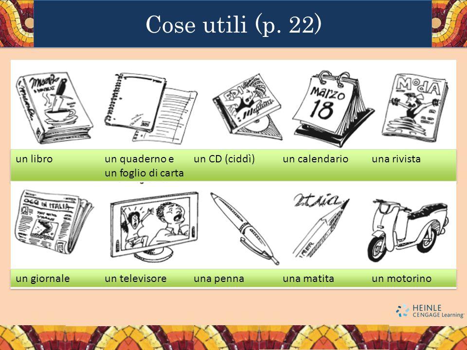 Cose utili (p. 22) un libro un quaderno e un foglio di carta
