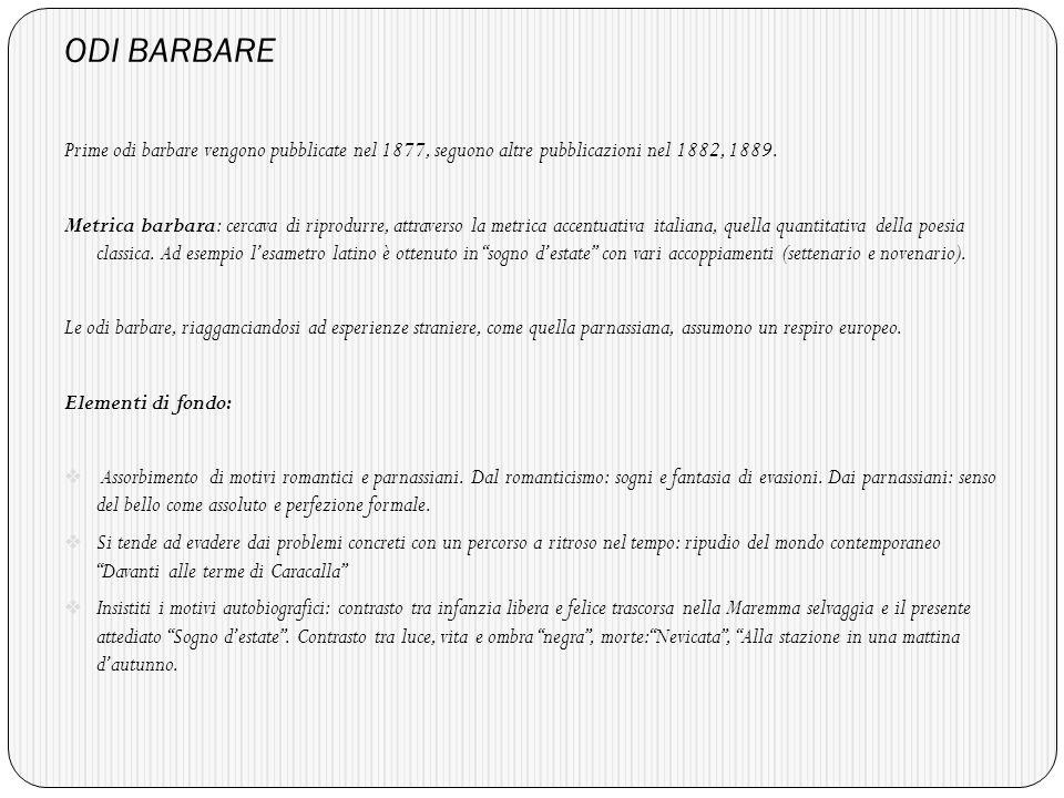 ODI BARBARE Prime odi barbare vengono pubblicate nel 1877, seguono altre pubblicazioni nel 1882, 1889.