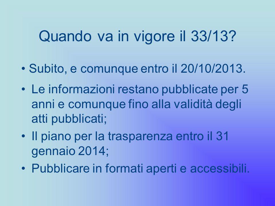 Quando va in vigore il 33/13 Subito, e comunque entro il 20/10/2013.