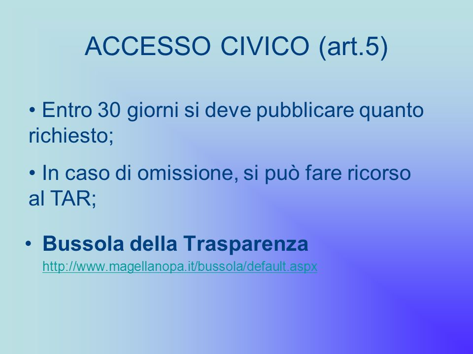 ACCESSO CIVICO (art.5)Entro 30 giorni si deve pubblicare quanto richiesto; In caso di omissione, si può fare ricorso al TAR;