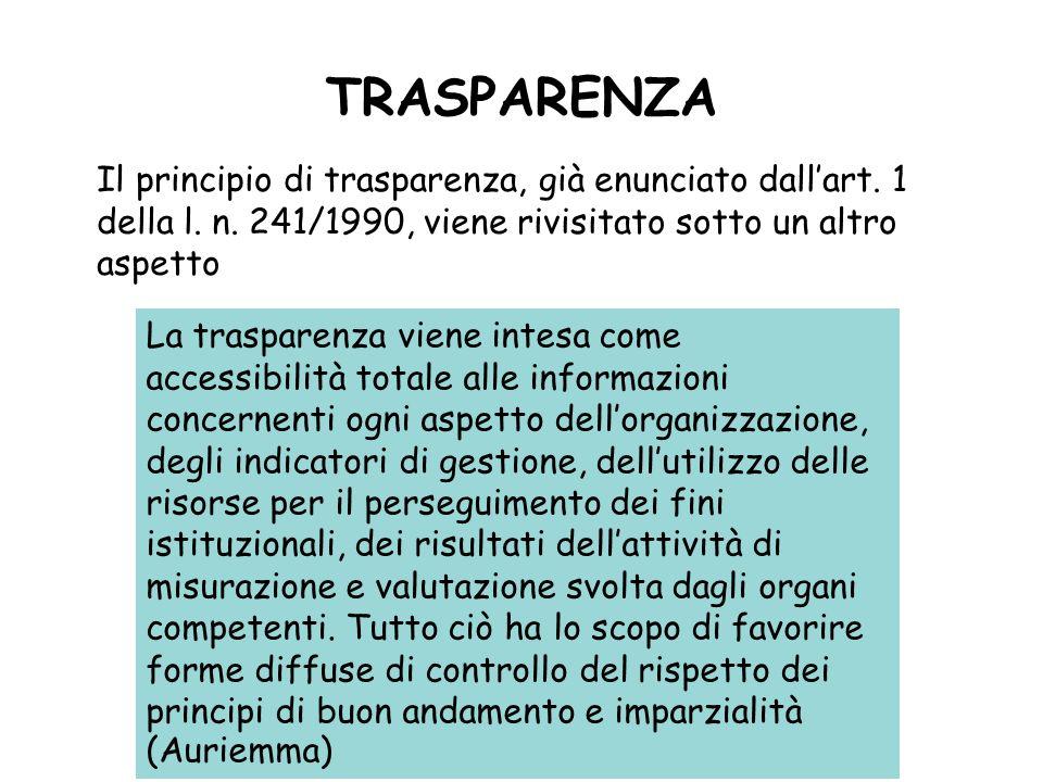 TRASPARENZAIl principio di trasparenza, già enunciato dall'art. 1 della l. n. 241/1990, viene rivisitato sotto un altro aspetto.