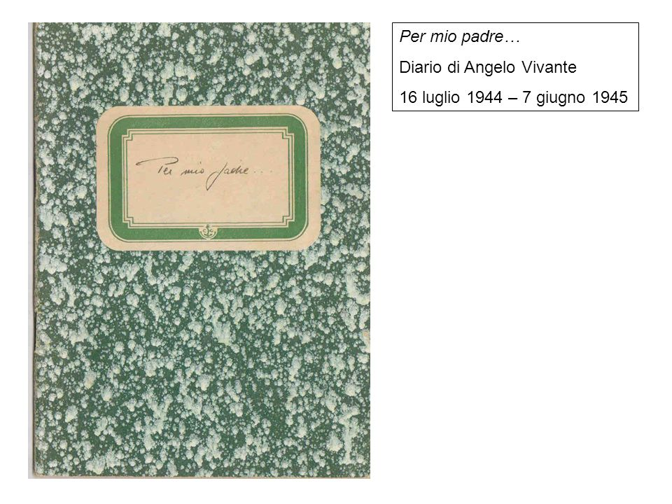 Per mio padre… Diario di Angelo Vivante 16 luglio 1944 – 7 giugno 1945