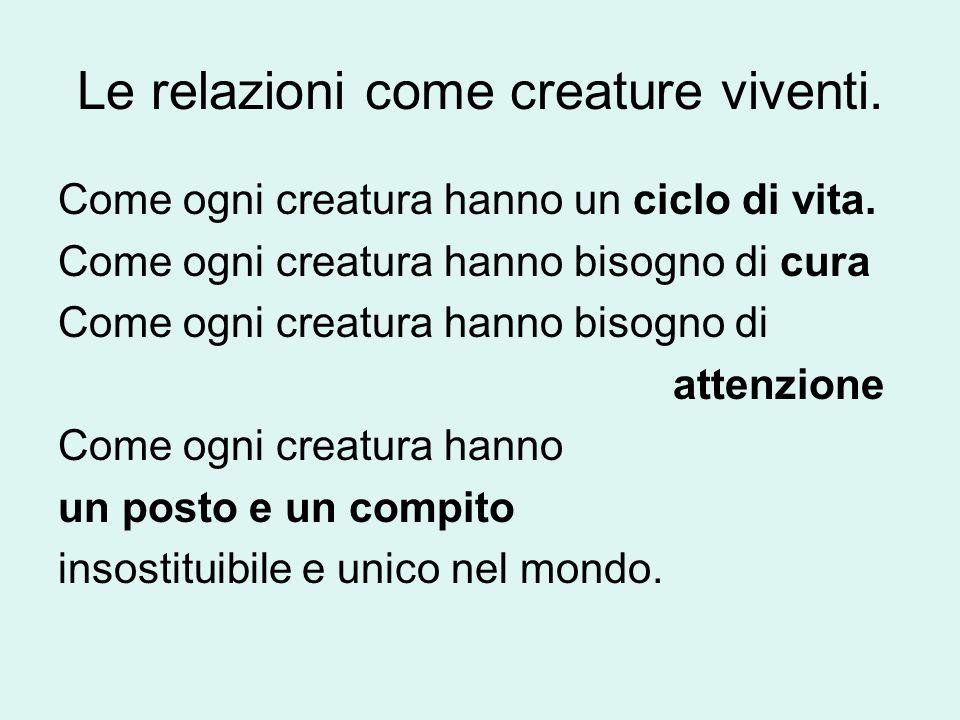 Le relazioni come creature viventi.
