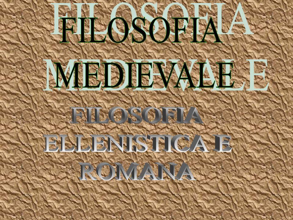 FILOSOFIA MEDIEVALE FILOSOFIA ELLENISTICA E ROMANA