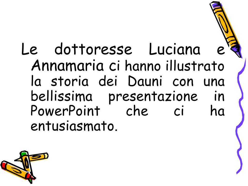 Le dottoresse Luciana e Annamaria ci hanno illustrato la storia dei Dauni con una bellissima presentazione in PowerPoint che ci ha entusiasmato.