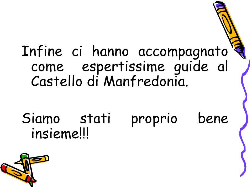 Infine ci hanno accompagnato come espertissime guide al Castello di Manfredonia.