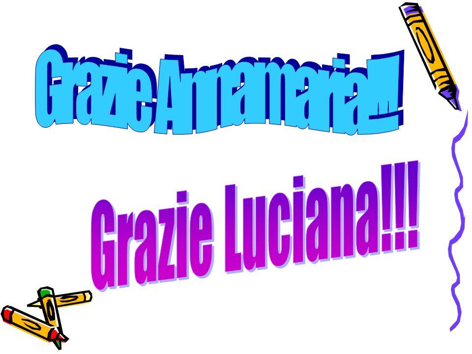 Grazie Annamaria!!! Grazie Luciana!!!