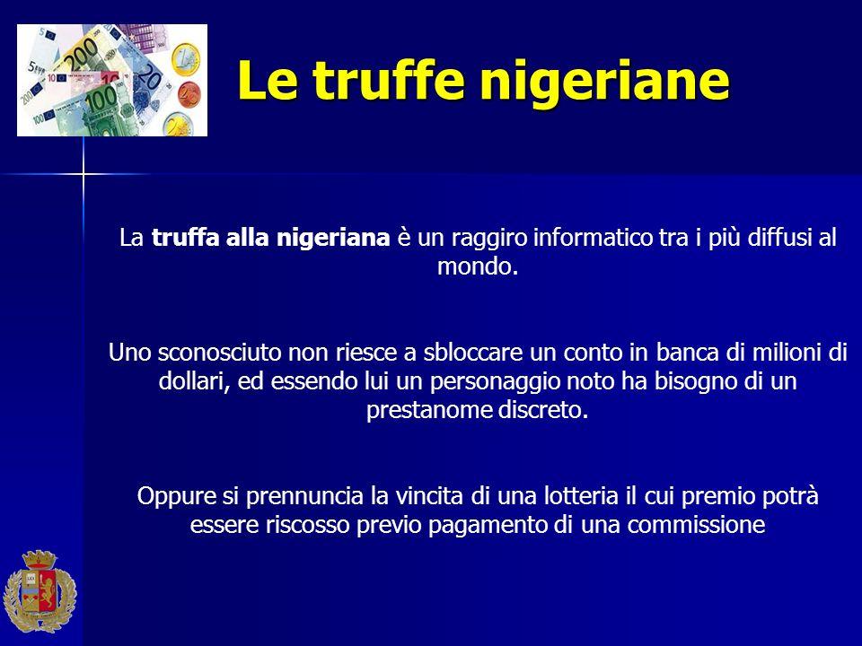 Le truffe nigeriane La truffa alla nigeriana è un raggiro informatico tra i più diffusi al mondo.