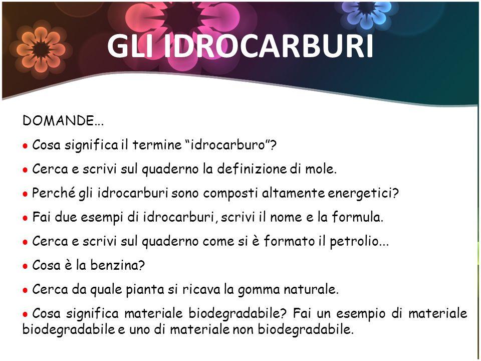 GLI IDROCARBURI DOMANDE... Cosa significa il termine idrocarburo