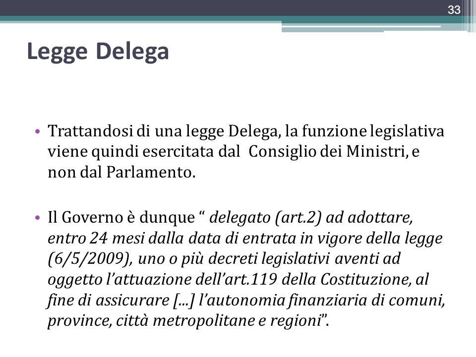 Legge Delega Trattandosi di una legge Delega, la funzione legislativa viene quindi esercitata dal Consiglio dei Ministri, e non dal Parlamento.