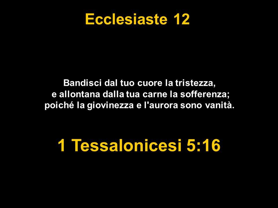 1 Tessalonicesi 5:16 Ecclesiaste 12