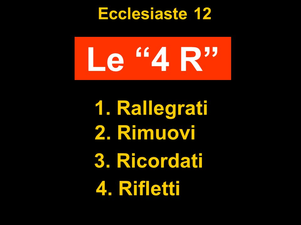 Le 4 R 1. Rallegrati 2. Rimuovi 3. Ricordati 4. Rifletti