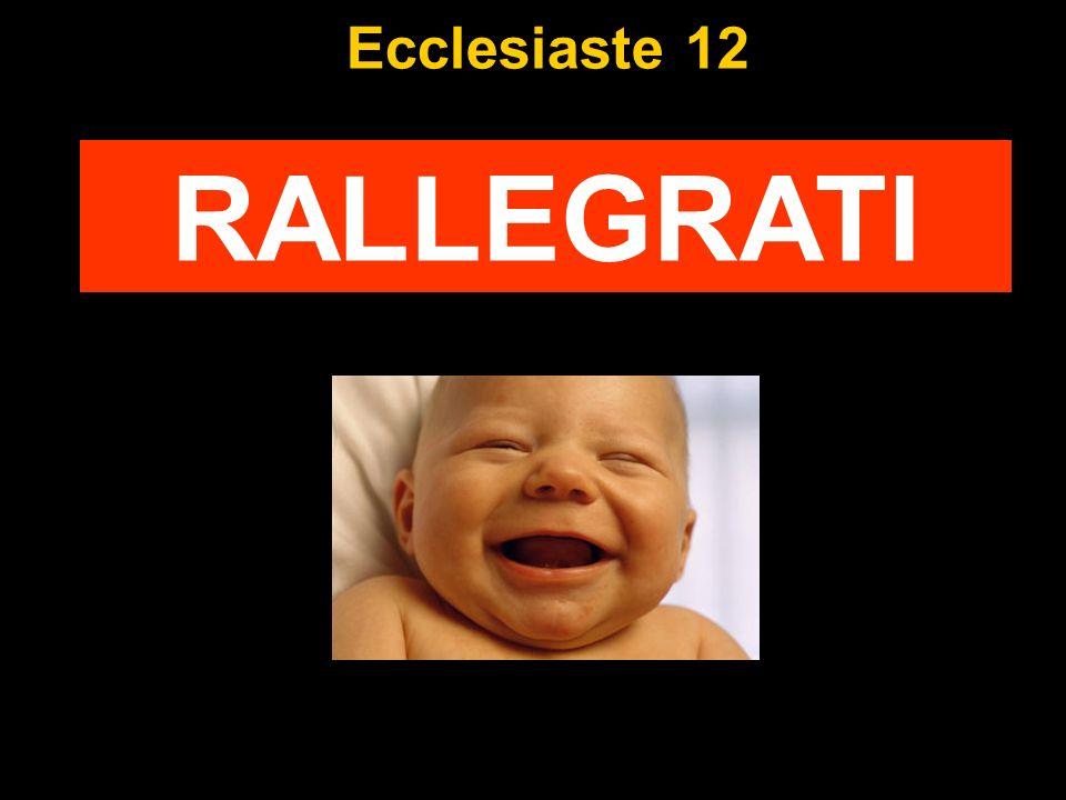 Ecclesiaste 12 RALLEGRATI