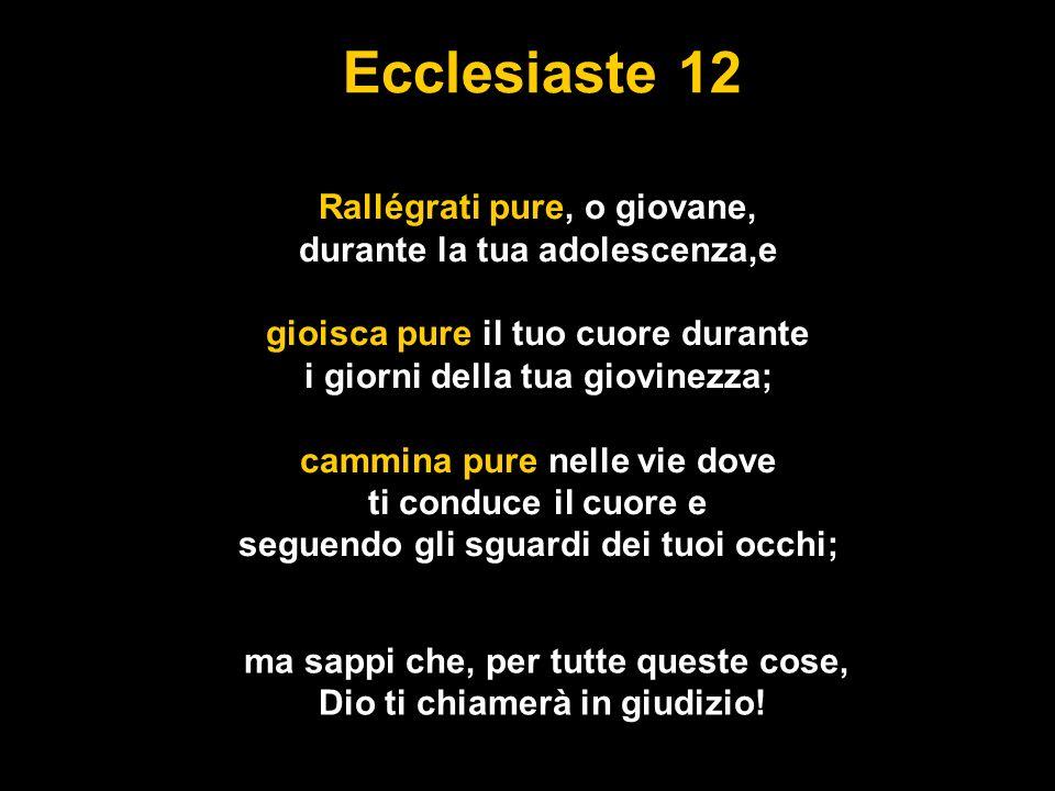 Ecclesiaste 12 Rallégrati pure, o giovane,