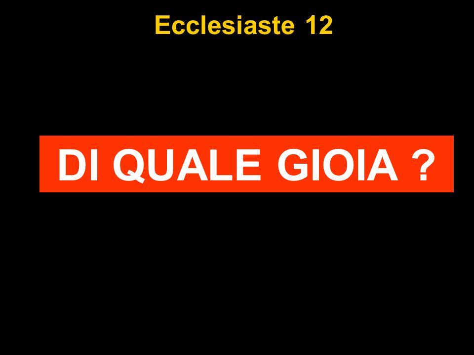 Ecclesiaste 12 DI QUALE GIOIA