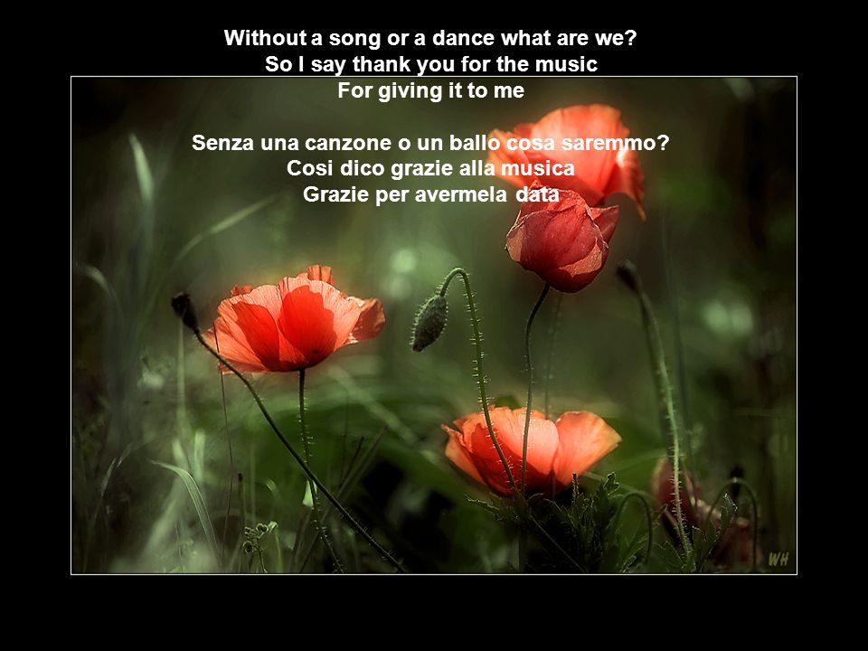 Without a song or a dance what are we