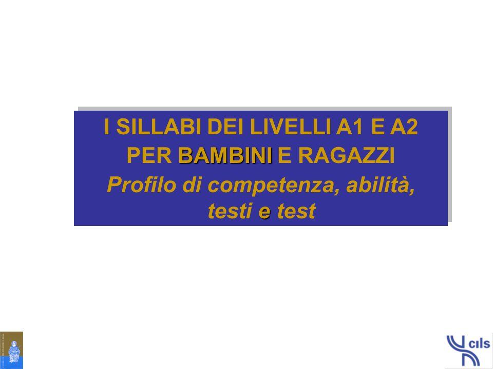 I SILLABI DEI LIVELLI A1 E A2 Profilo di competenza, abilità,