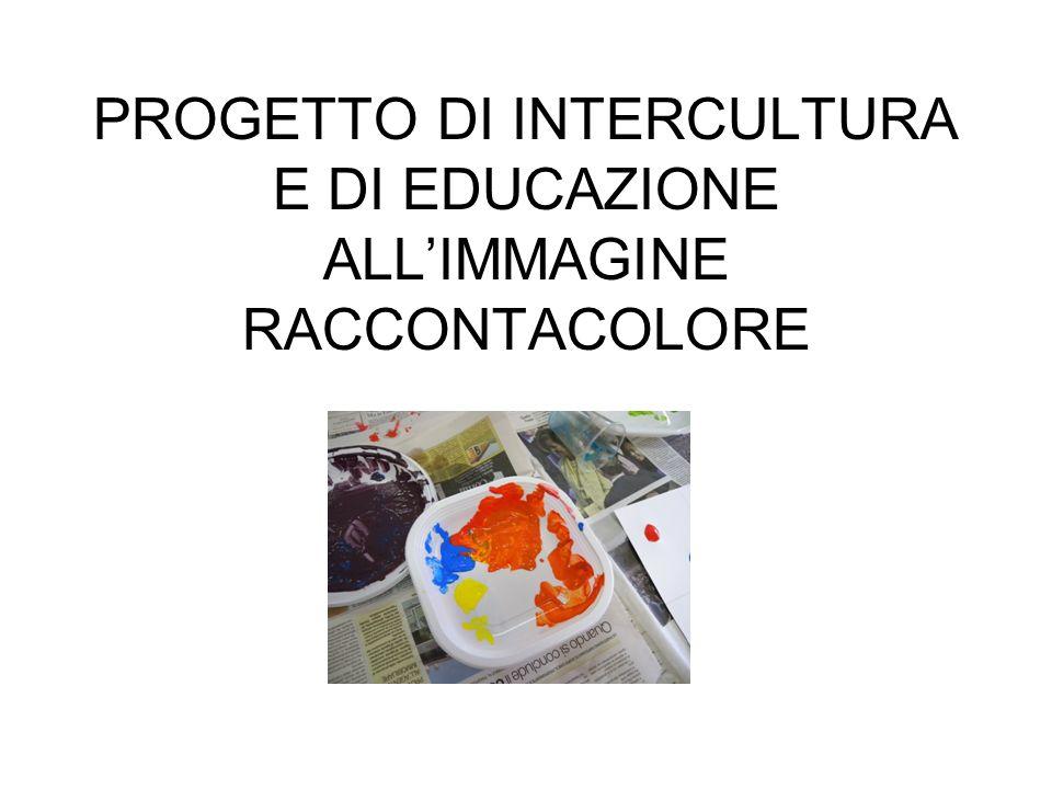 PROGETTO DI INTERCULTURA E DI EDUCAZIONE ALL'IMMAGINE RACCONTACOLORE