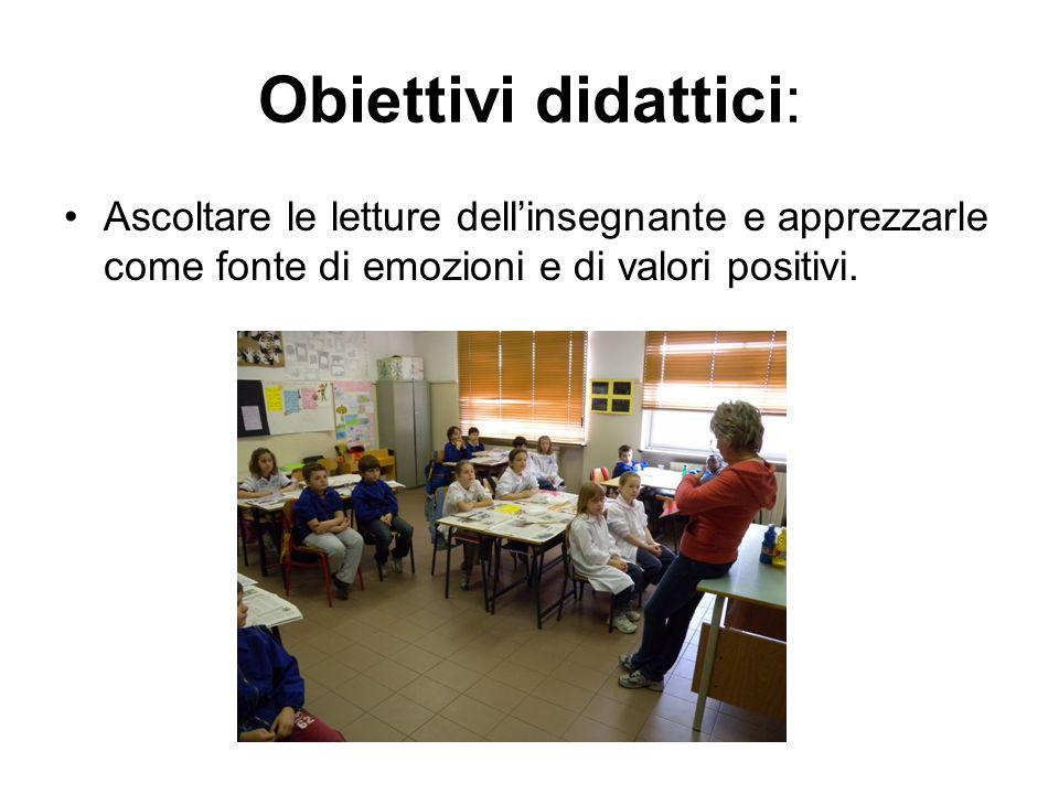 Obiettivi didattici: Ascoltare le letture dell'insegnante e apprezzarle come fonte di emozioni e di valori positivi.