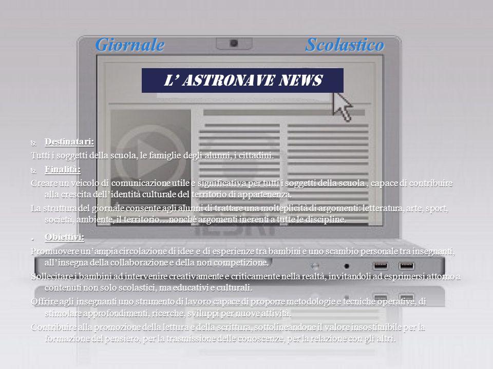 Giornale Scolastico L' Astronave News . Obiettivi: Destinatari: