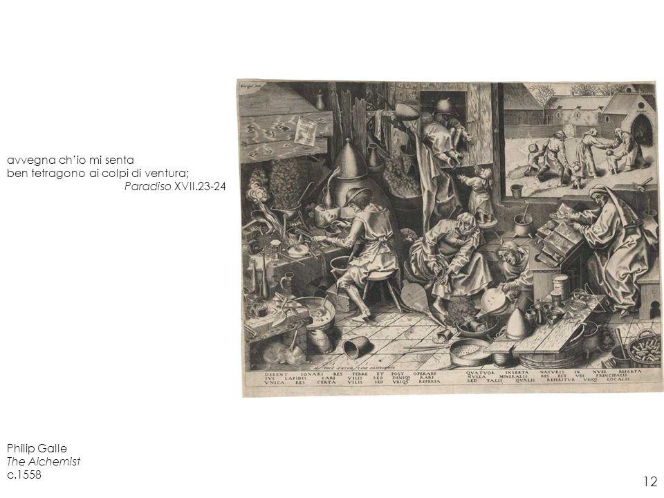 avvegna ch'io mi senta ben tetragono ai colpi di ventura; Paradiso XVII.23-24. Philip Galle. The Alchemist.