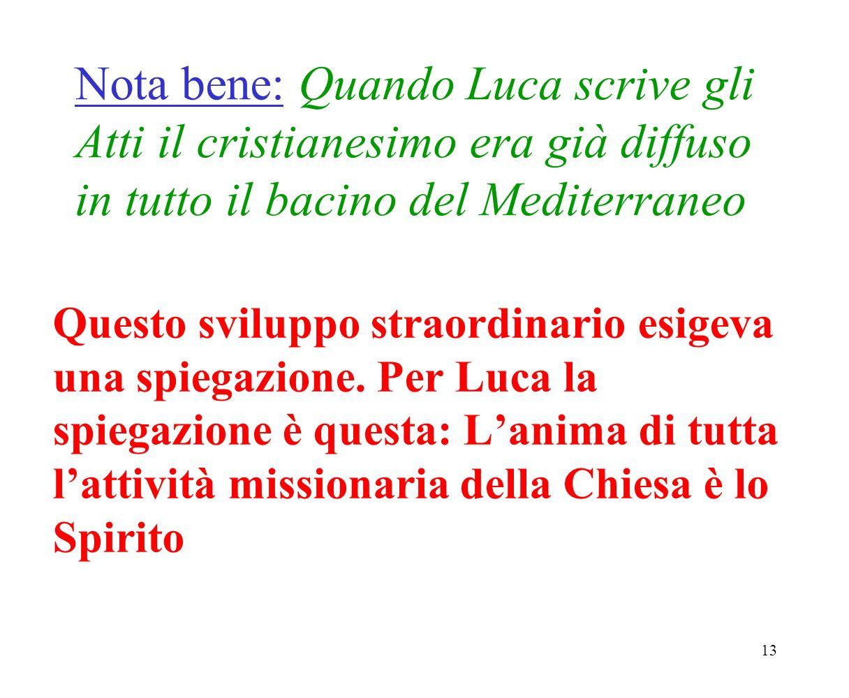 Nota bene: Quando Luca scrive gli Atti il cristianesimo era già diffuso in tutto il bacino del Mediterraneo