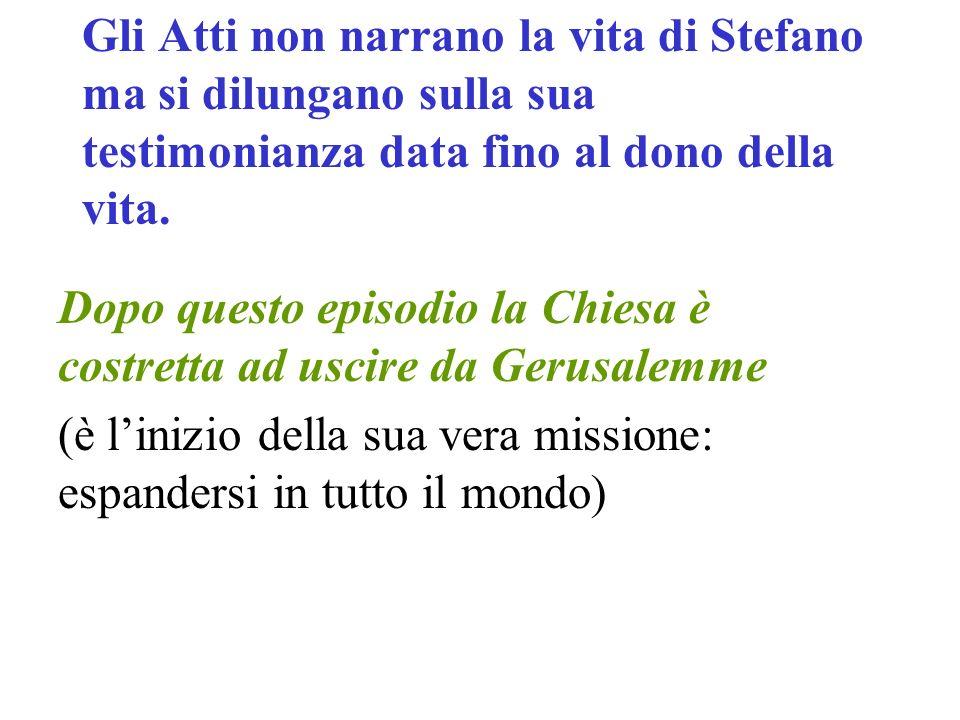 Gli Atti non narrano la vita di Stefano ma si dilungano sulla sua testimonianza data fino al dono della vita.