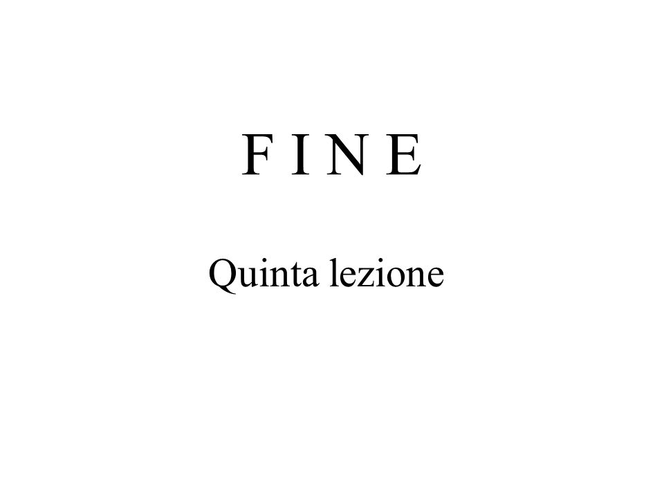 F I N E Quinta lezione