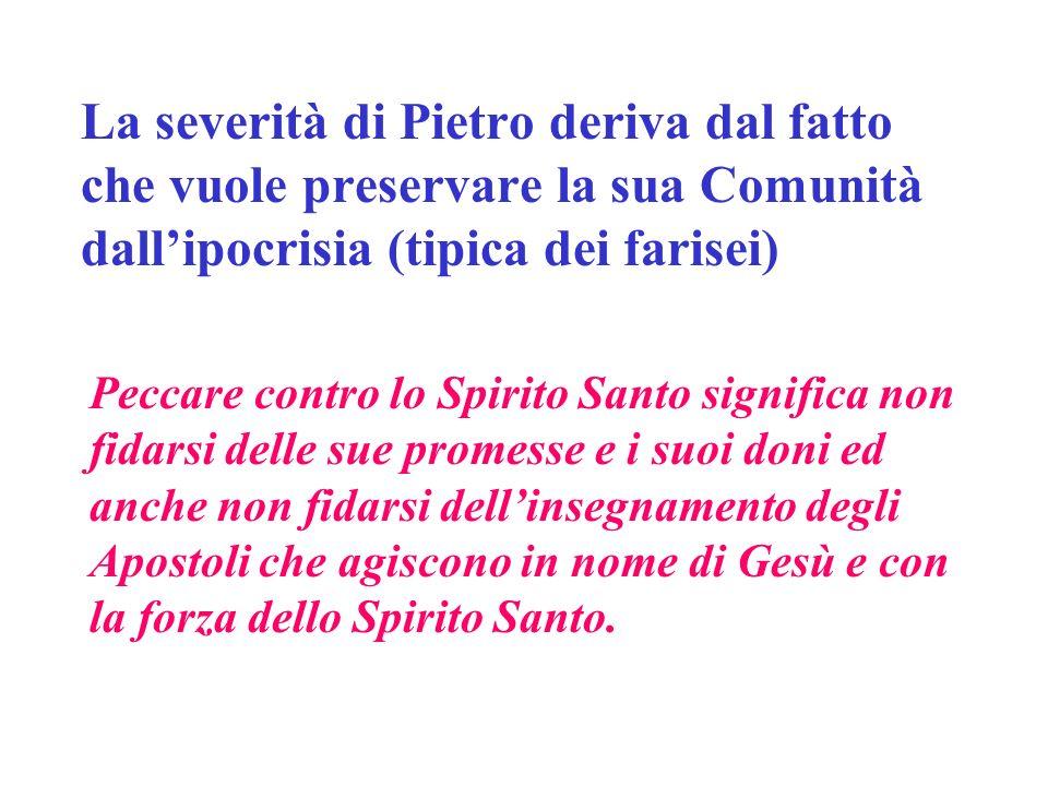 La severità di Pietro deriva dal fatto che vuole preservare la sua Comunità dall'ipocrisia (tipica dei farisei)