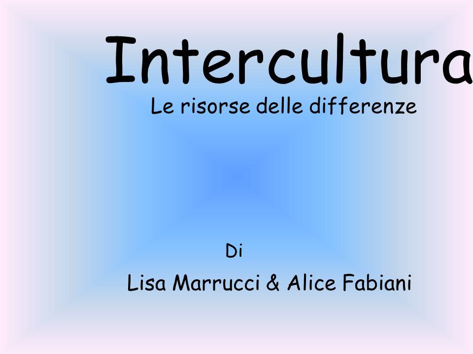 Intercultura Le risorse delle differenze Lisa Marrucci & Alice Fabiani