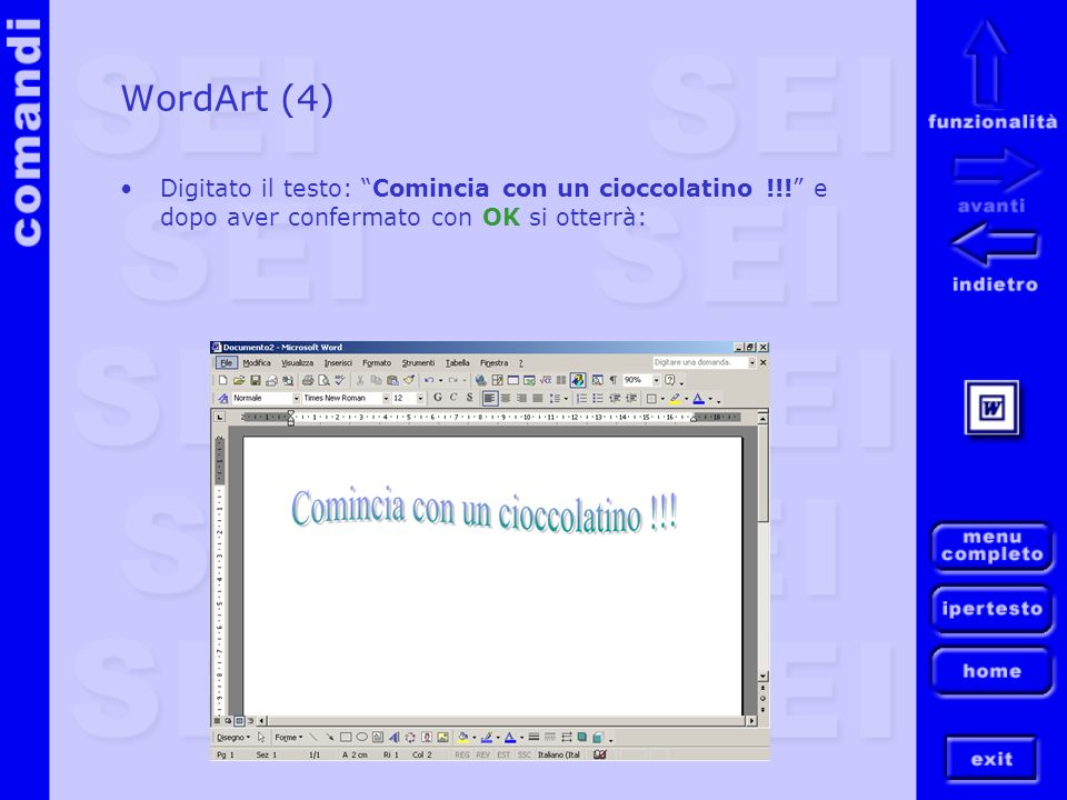 WordArt (4) Digitato il testo: Comincia con un cioccolatino !!! e dopo aver confermato con OK si otterrà: