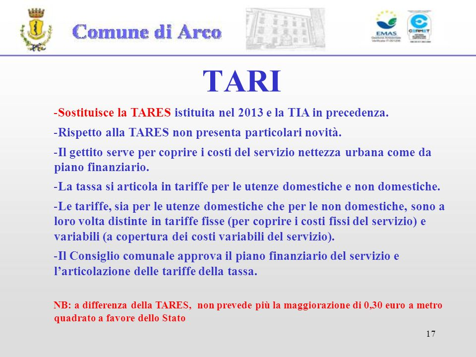 TARI Sostituisce la TARES istituita nel 2013 e la TIA in precedenza.