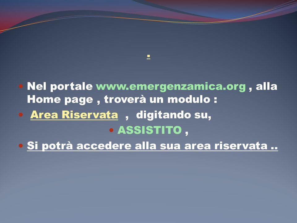 . Nel portale www.emergenzamica.org , alla Home page , troverà un modulo : Area Riservata , digitando su,