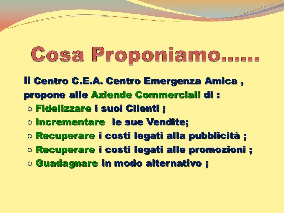 Cosa Proponiamo…… Il Centro C.E.A. Centro Emergenza Amica ,