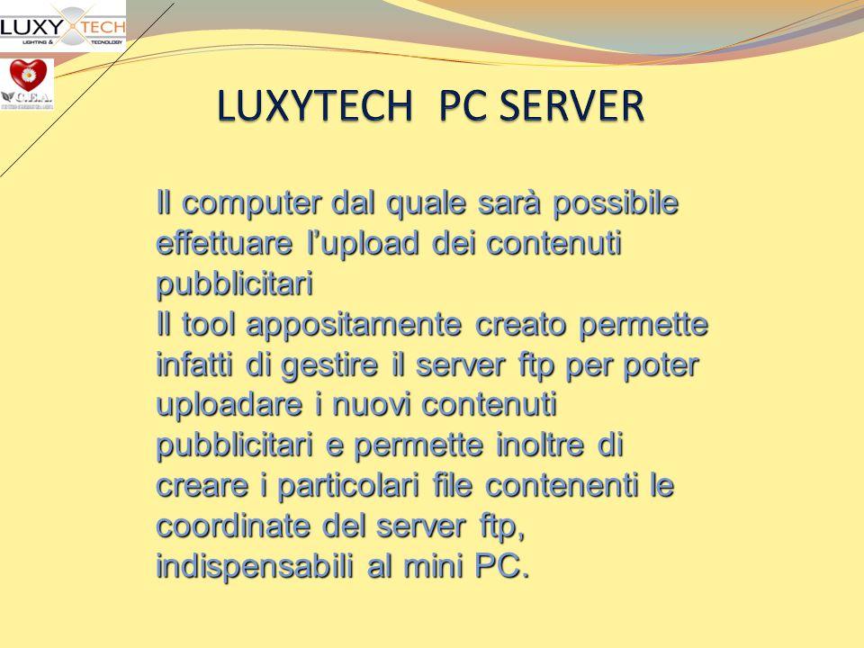 LUXYTECH PC SERVERIl computer dal quale sarà possibile effettuare l'upload dei contenuti pubblicitari.