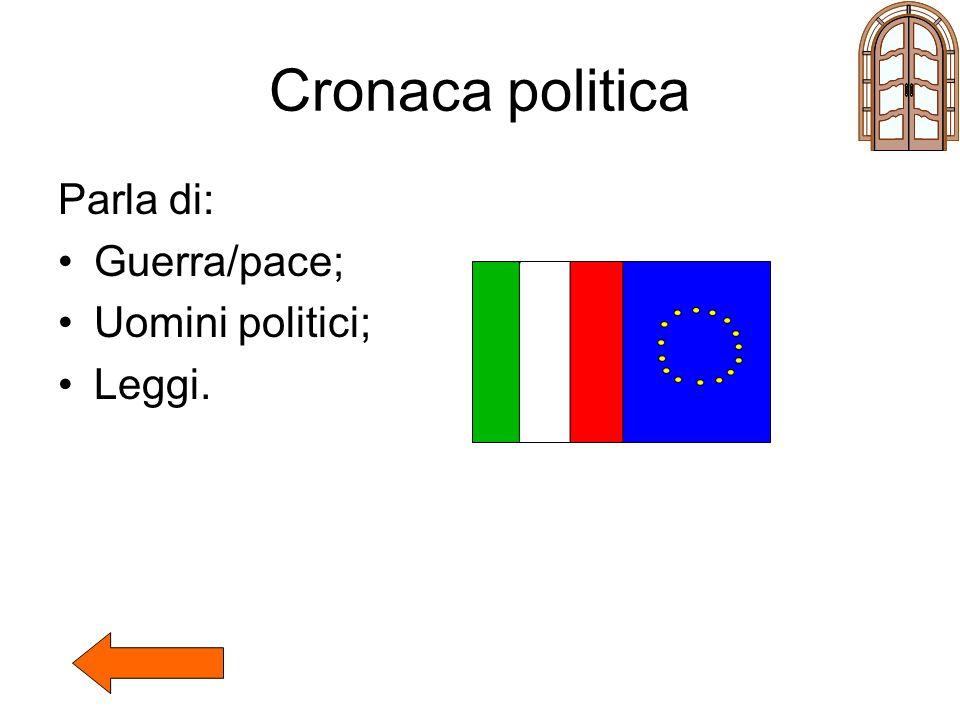 Cronaca politica Parla di: Guerra/pace; Uomini politici; Leggi.