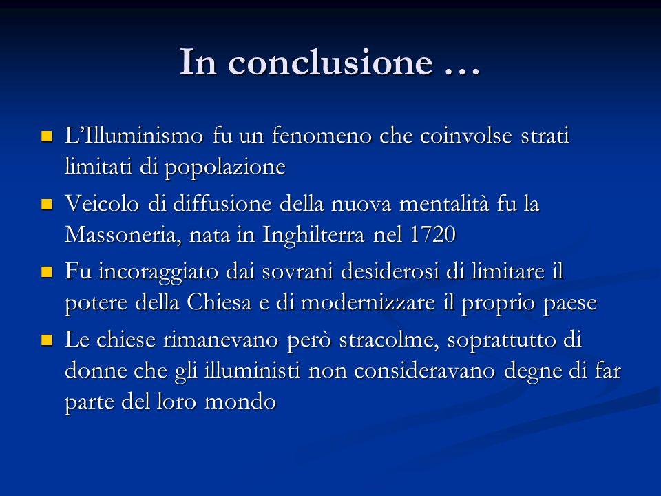 In conclusione … L'Illuminismo fu un fenomeno che coinvolse strati limitati di popolazione.