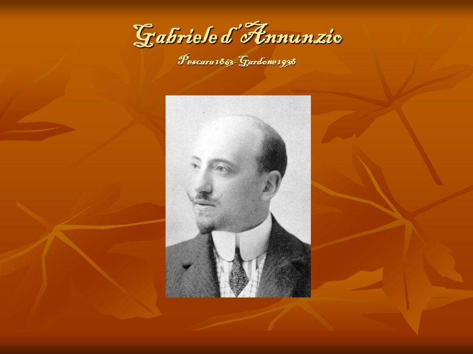 Gabriele d'Annunzio Pescara 1863-Gardone 1938