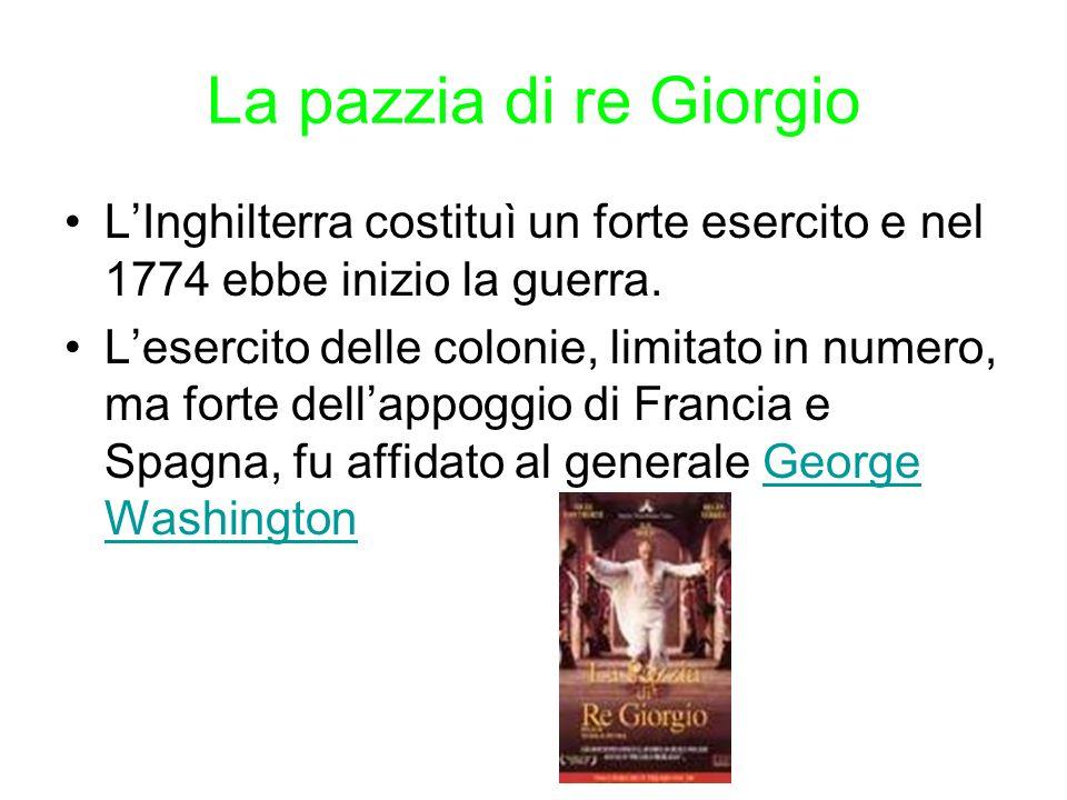 La pazzia di re Giorgio L'Inghilterra costituì un forte esercito e nel 1774 ebbe inizio la guerra.