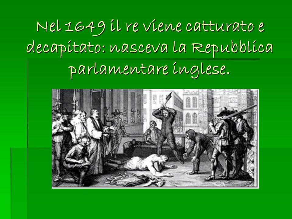 Nel 1649 il re viene catturato e decapitato: nasceva la Repubblica parlamentare inglese.