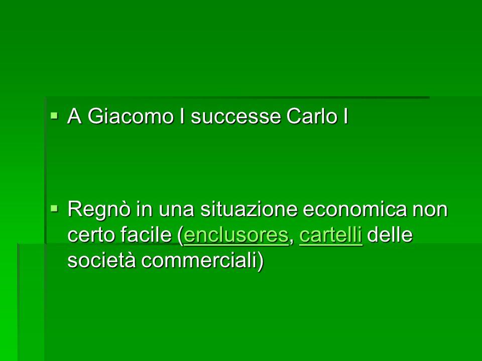 A Giacomo I successe Carlo I