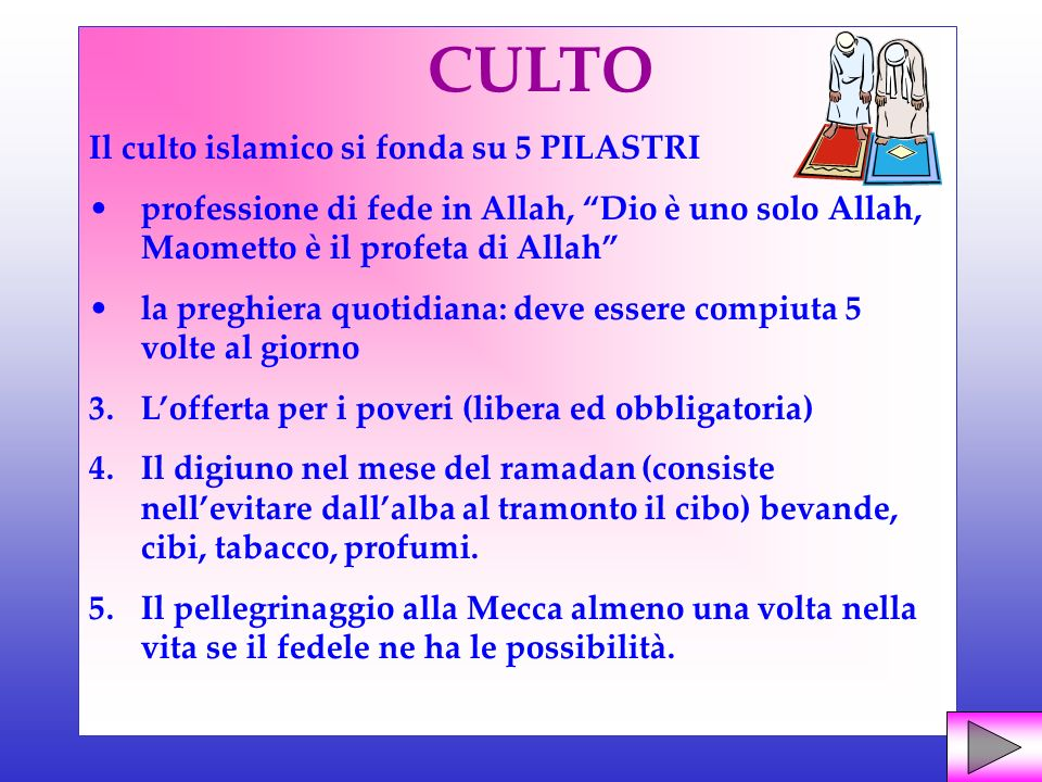 CULTO Il culto islamico si fonda su 5 PILASTRI