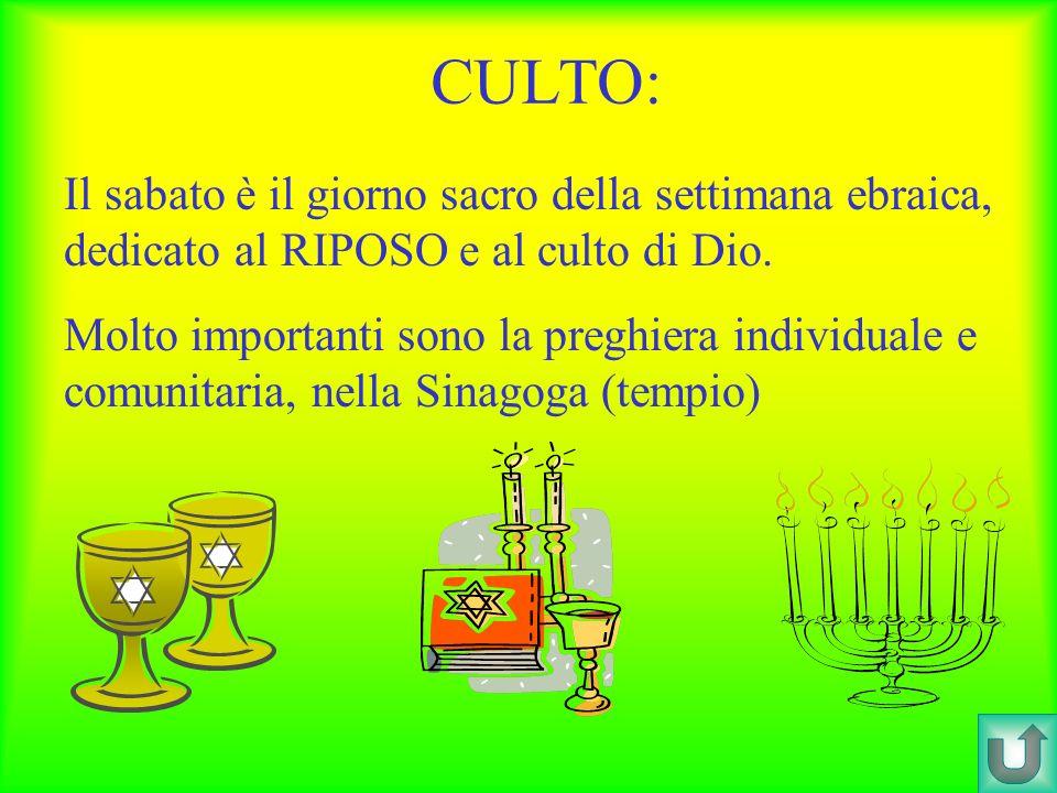 CULTO: Il sabato è il giorno sacro della settimana ebraica, dedicato al RIPOSO e al culto di Dio.