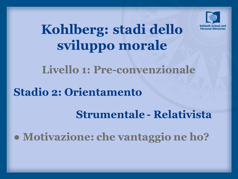 Kohlberg: stadi dello sviluppo morale Livello 1: Pre-convenzionale