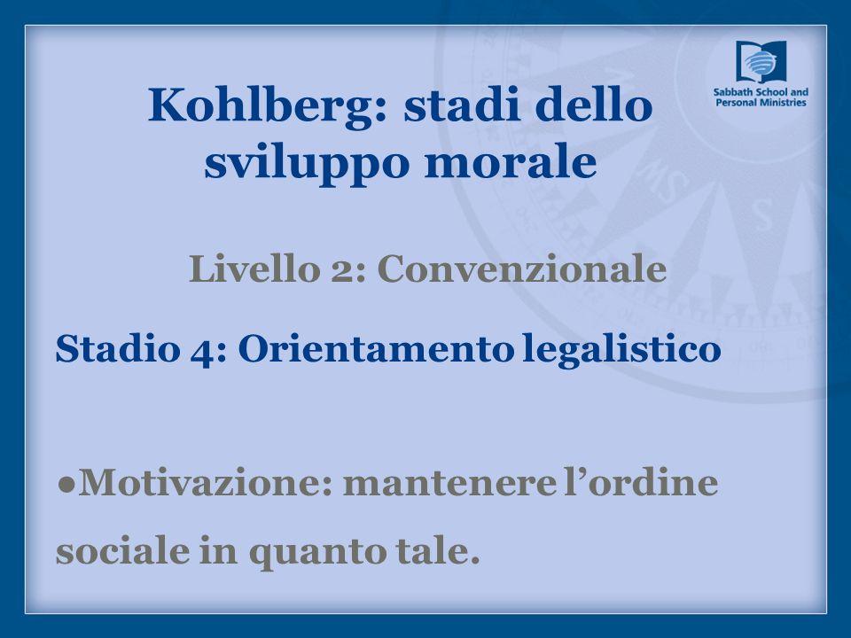 Kohlberg: stadi dello sviluppo morale Livello 2: Convenzionale