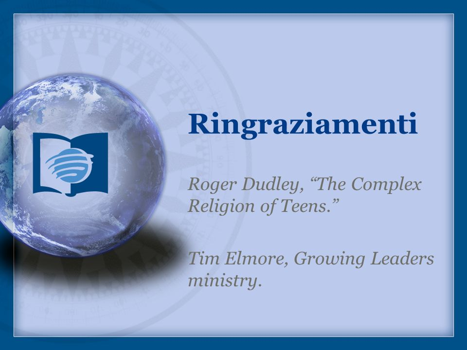 Ringraziamenti Roger Dudley, The Complex Religion of Teens.