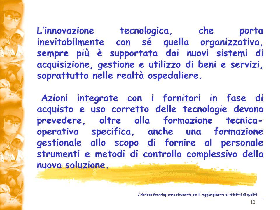 L'innovazione tecnologica, che porta inevitabilmente con sé quella organizzativa, sempre più è supportata dai nuovi sistemi di acquisizione, gestione e utilizzo di beni e servizi, soprattutto nelle realtà ospedaliere.