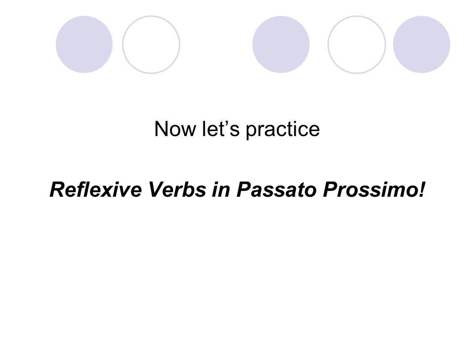 Now let's practice Reflexive Verbs in Passato Prossimo!