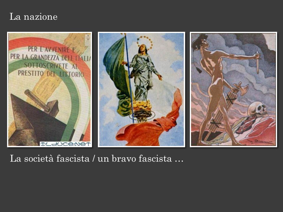La nazione La società fascista / un bravo fascista …