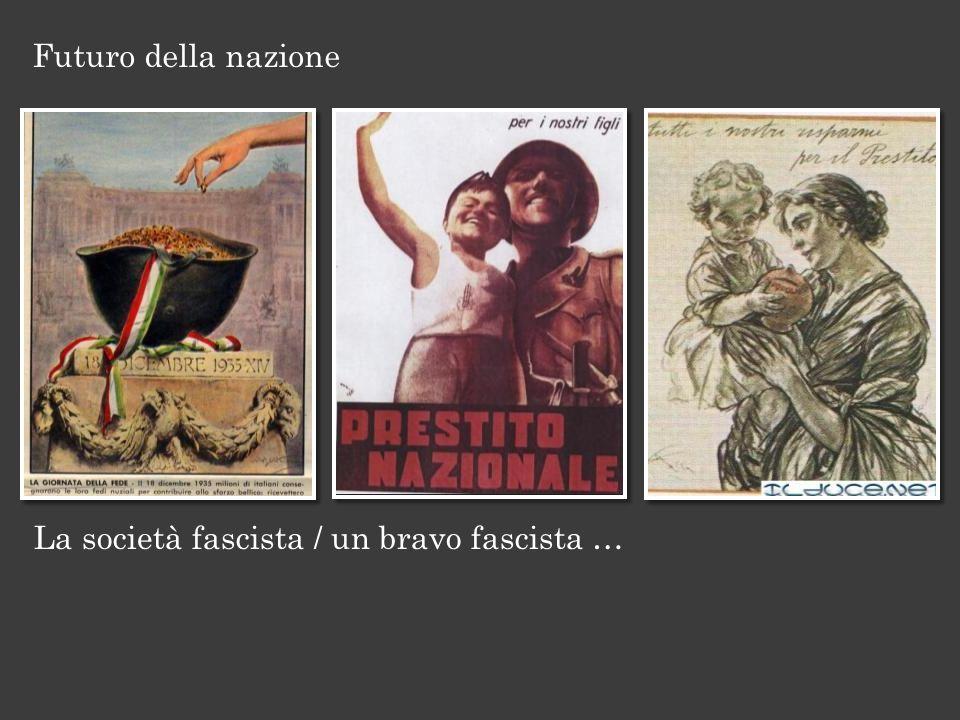 Futuro della nazione La società fascista / un bravo fascista …